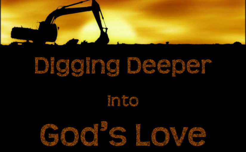 Learning to Know Our Father, Part 3: Digging Deeper into God's Love