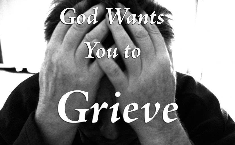 God Wants You to Grieve