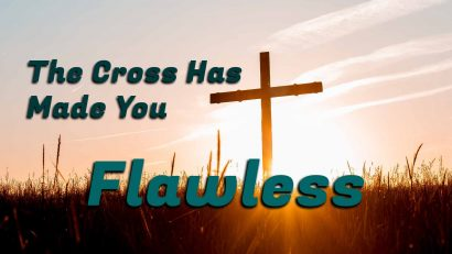 The Cross Has Made You Flawless